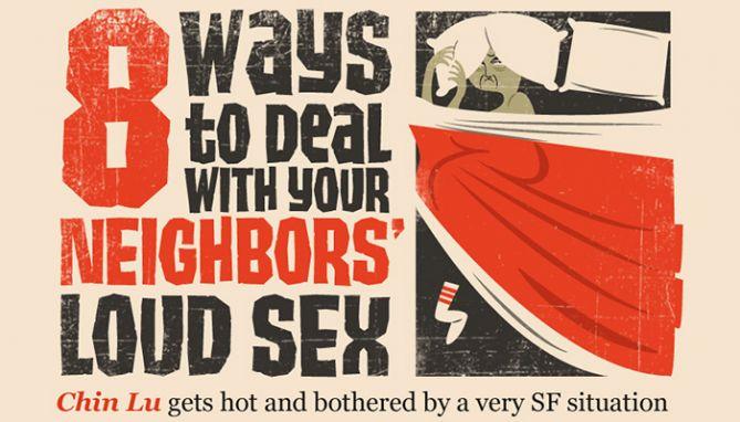 8 maneras de lidiar con el sexo ruidoso de tu vecino (Por Chin Lu y Juan Leguizamon)